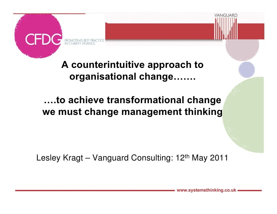 A counterintuitive approach to       organisational change……. ….to achieve transformational change we must change manageme...