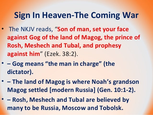"Sign In Heaven-The Coming War • The NKJV reads, ""Son of man, set your face against Gog of the land of Magog, the prince of..."