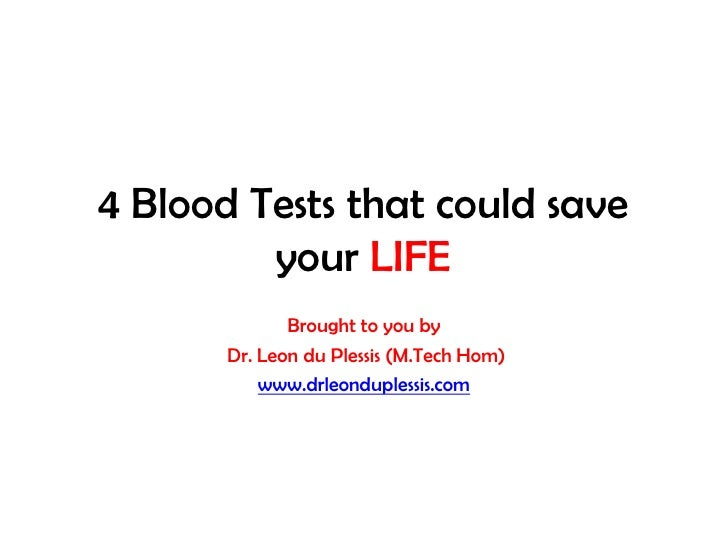 4 Blood Tests that could save         your LIFE              Brought to you by       Dr. Leon du Plessis (M.Tech Hom)     ...