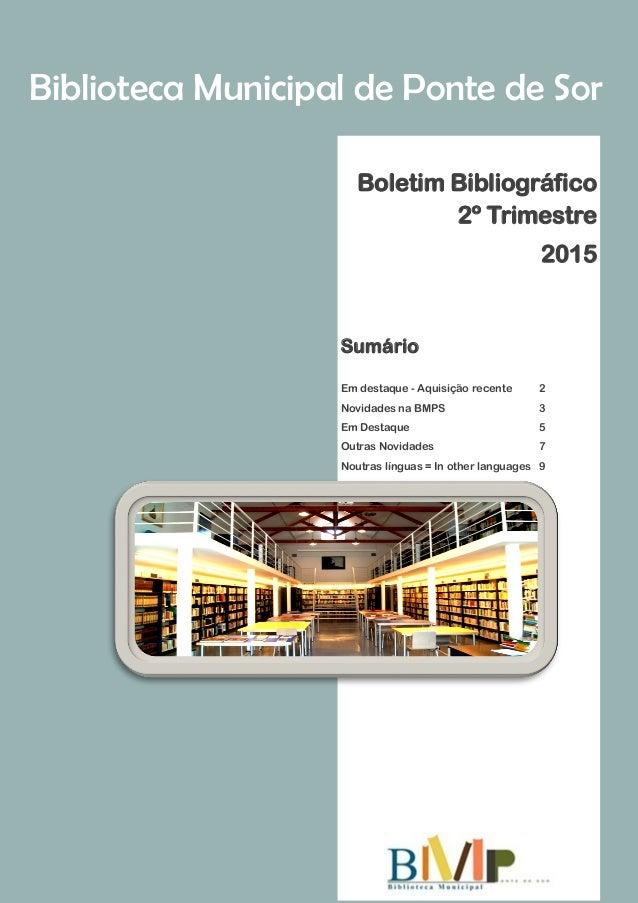 Biblioteca Municipal de Ponte de Sor Boletim Bibliográfico 2º Trimestre 2015 Sumário Em destaque - Aquisição recente 2 Nov...