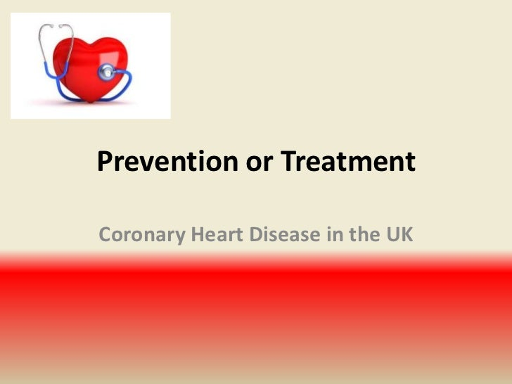 Prevention or Treatment<br />Coronary Heart Disease in the UK<br />