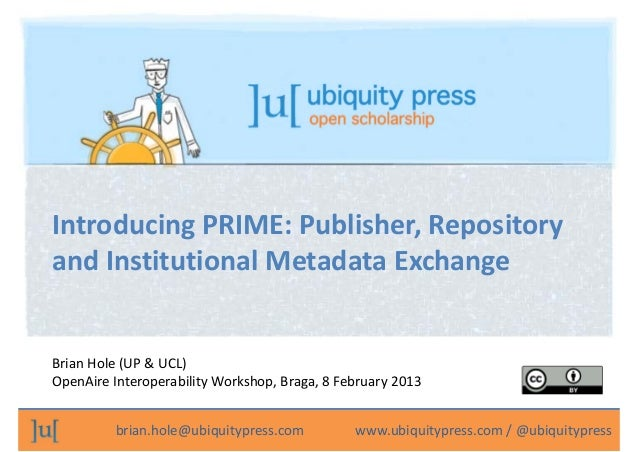 Introducing PRIME: Publisher, Repository  and Institutional Metadata Exchange  Brian Hole (UP & UCL) OpenAire Interoperabi...