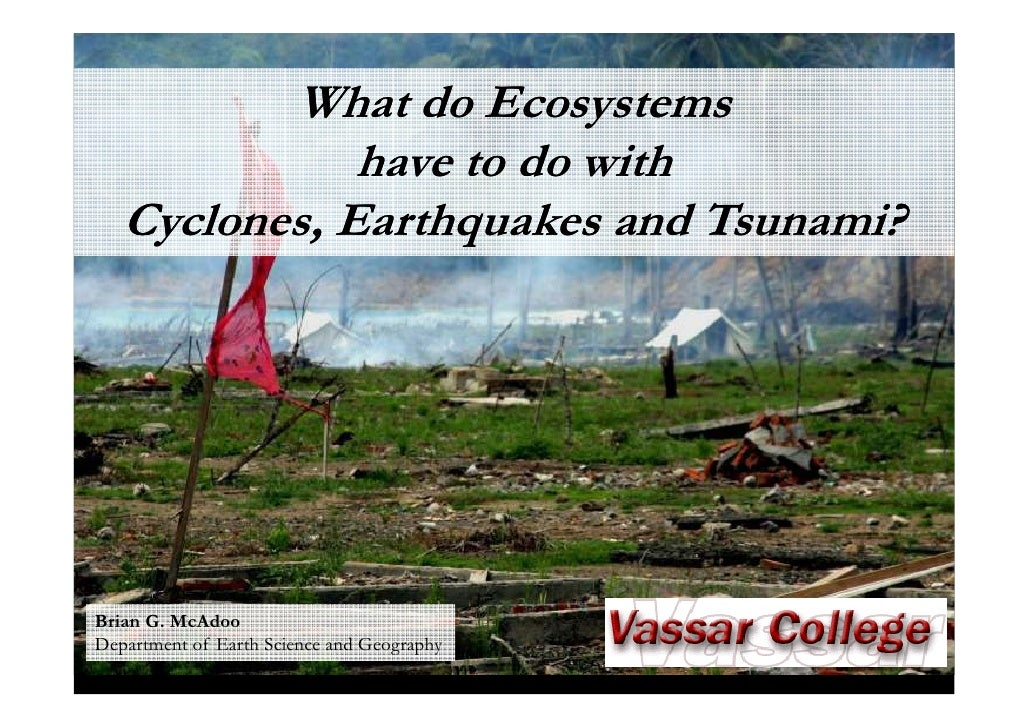 What do Ecosystems               have to do with    Cyclones, Earthquakes and Tsunami?     Brian G. McAdoo Department of E...