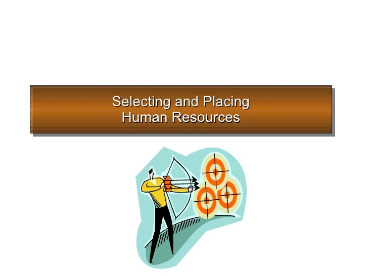 Selecting and Placing Human Resources
