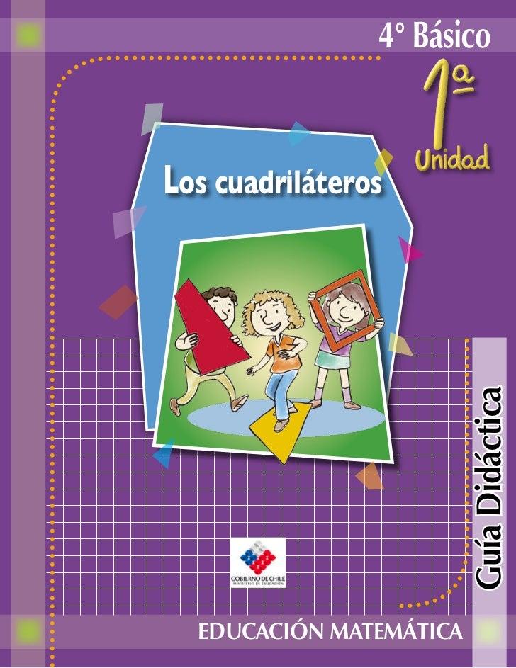 4° BásicoLos cuadriláteros                         Guía Didáctica  EDUCACIÓN MATEMÁTICA