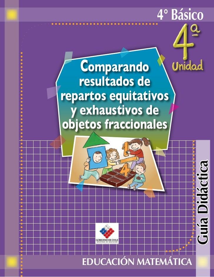 4° Básico   Comparando    resultados derepartos equitativos  y exhaustivos deobjetos fraccionales                         ...