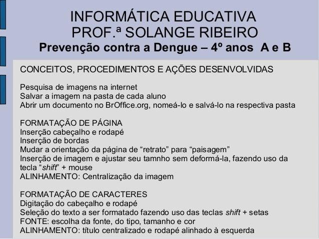INFORMÁTICA EDUCATIVA             PROF.ª SOLANGE RIBEIRO     Prevenção contra a Dengue – 4º anos A e BCONCEITOS, PROCEDIME...