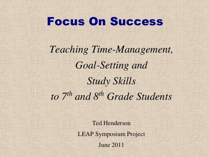 Focus On SuccessTeaching Time-Management,       Goal-Setting and         Study Skills    th      thto 7 and 8 Grade Studen...