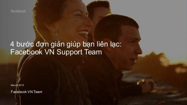 4 bước đơn giản giúp bạn liên lạc: Facebook VN Support Team March 2015 Facebook VN Team