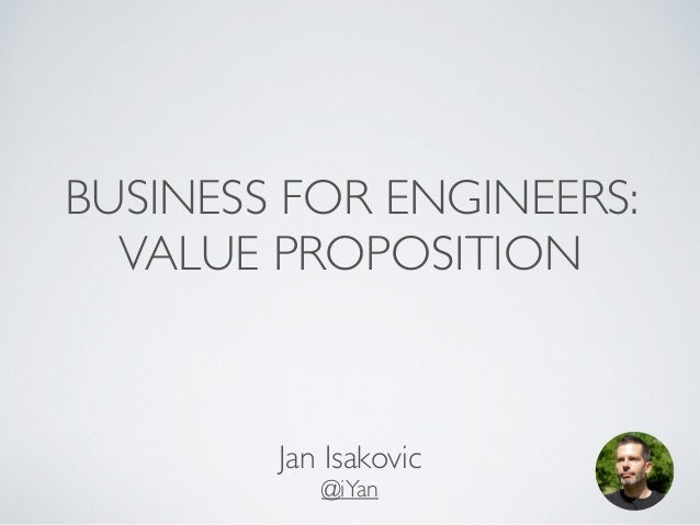 BUSINESS FOR ENGINEERS:  VALUE PROPOSITION  Jan Isakovic!  @iYan