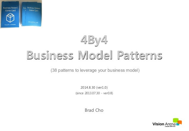4By4  Business Model Patterns  (38 patterns to leverage your business model)  2014.8.30 (ver1.0)  (since 2013.07.30 - ver0...