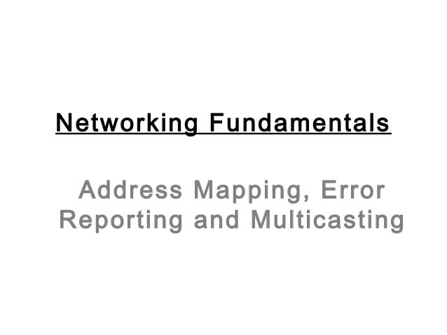 Address Mapping, ErrorReporting and MulticastingNetworking Fundamentals