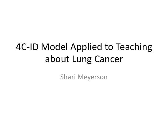 4C-ID Model Applied to Teaching      about Lung Cancer          Shari Meyerson
