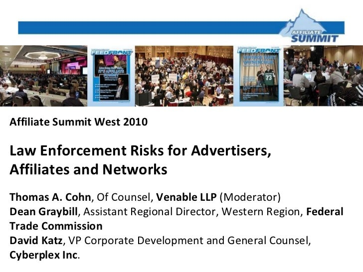 Affiliate Summit West 2010 Law Enforcement Risks for Advertisers,  Affiliates and Networks  Thomas A. Cohn , Of Counsel,  ...