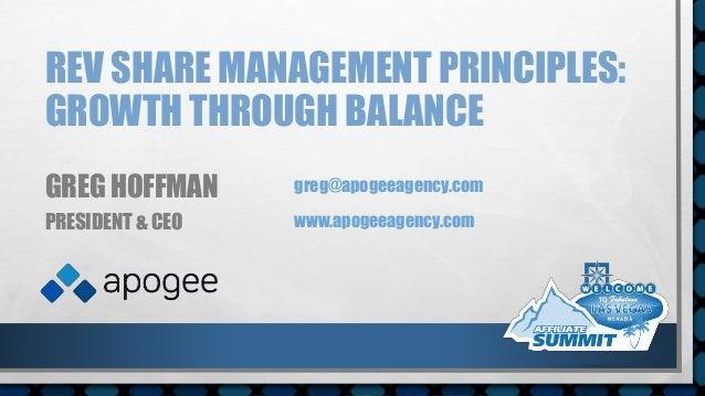 REV SHARE MANAGEMENT PRINCIPLES: GROWTH THROUGH BALANCE GREG HOFFMAN PRESIDENT & CEO greg@apogeeagency.com www.apogeeagenc...