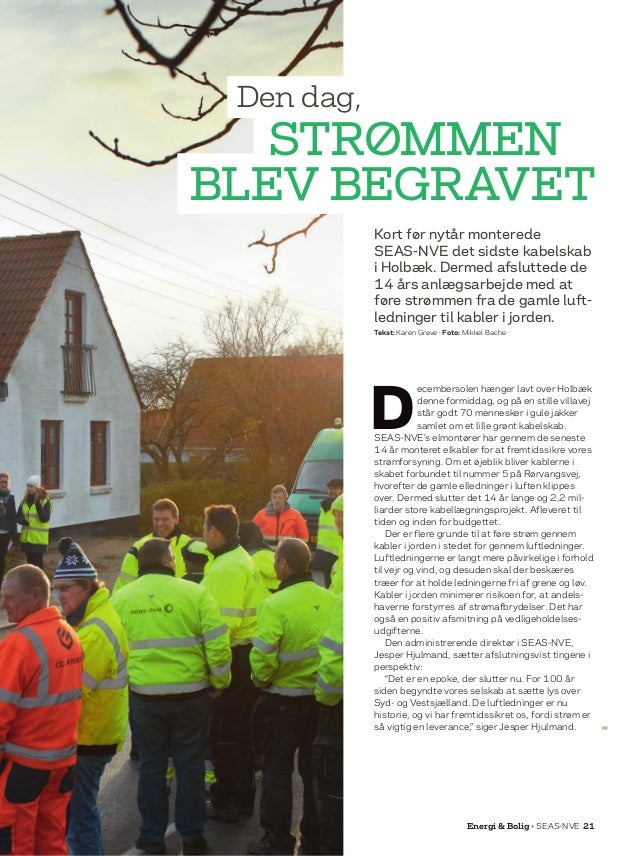 Energi  Bolig • SEAS-NVE 21 Kort før nytår monterede SEAS-NVE det sidste kabelskab i Holbæk. Dermed afsluttede de 14 års a...