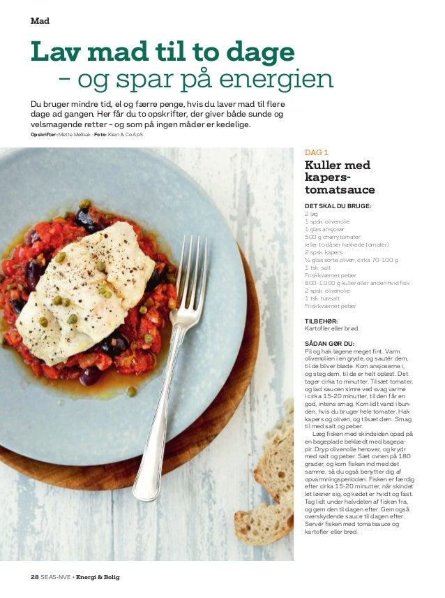 28 SEAS-NVE • Energi  Bolig Mad DAG 1 Kuller med kapers- tomatsauce DET SKAL DU BRUGE: 2 løg 1 spsk. olivenolie 1 glas ans...