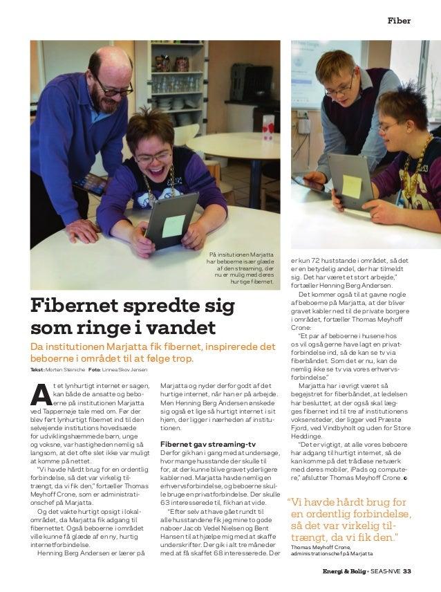 Fiber Energi  Bolig • SEAS-NVE 33 A t et lynhurtigt internet er sagen, kan både de ansatte og bebo- erne på institutionen ...