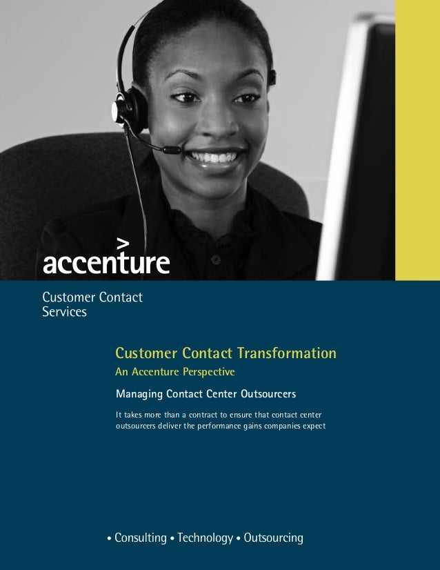 Customer Contact Transformation An Accenture Perspective Managing Contact Center Outsourcers It takes more than a contract...