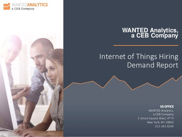 WANTED Analytics, a CEB Company Internet of Things Hiring Demand Report US OFFICE WANTED Analytics, a CEB Company 5 Union ...