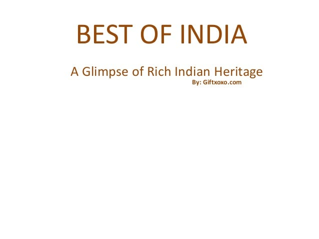 BEST OF INDIA A Glimpse of Rich Indian Heritage By: Giftxoxo.com