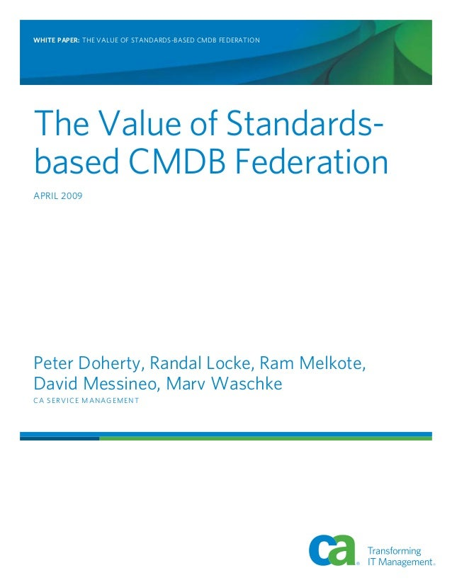 WHITE PAPER: The Value of Standards-based CMDB Federation The Value of Standards- based CMDB Federation April 2009 Peter D...