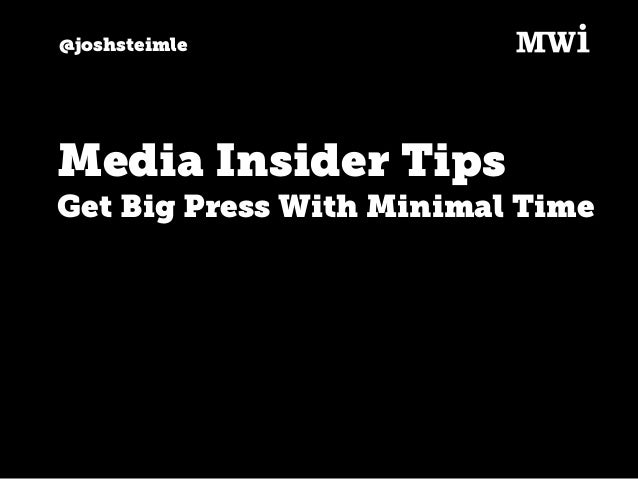 @joshsteimle Media Insider Tips Get Big Press With Minimal Time