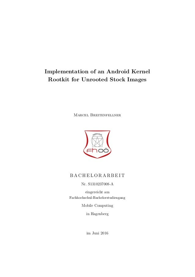 Implementation of an Android Kernel Rootkit for Unrooted Stock Images Marcel Breitenfellner B A C H E L O R A R B E I T Nr...