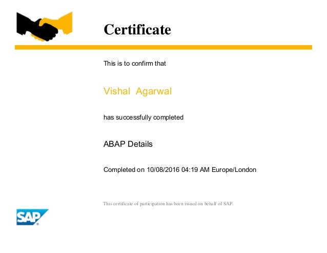 Certificate This is to confirm that Vishal Agarwal has successfully completed ABAP Details Completed on 10/08/2016 04:19 A...