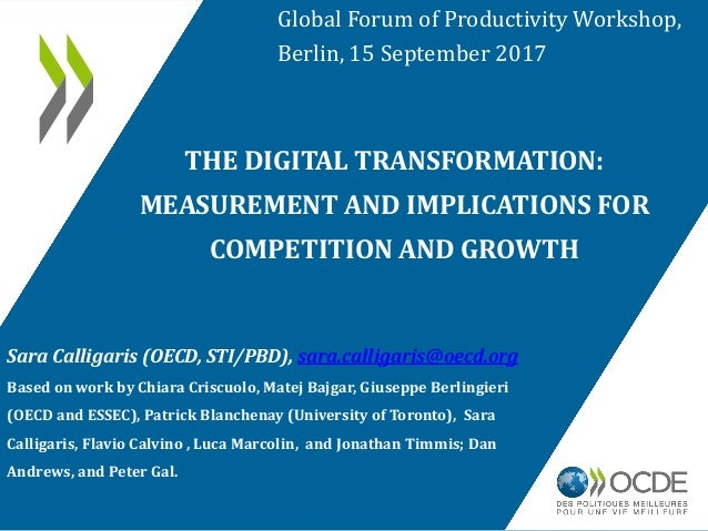 THE DIGITAL TRANSFORMATION: MEASUREMENT AND IMPLICATIONS FOR COMPETITION AND GROWTH Sara Calligaris (OECD, STI/PBD), sara....