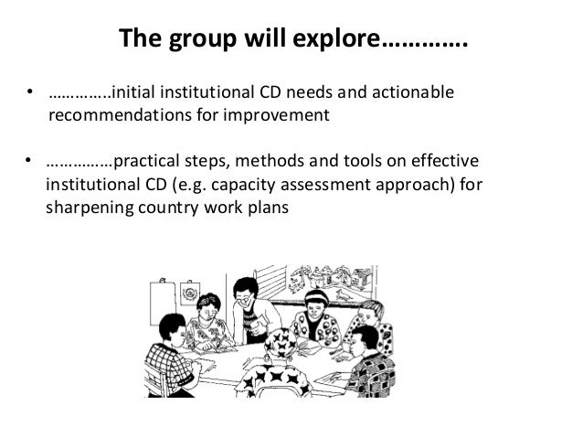 The group will explore…………. • …………..initial institutional CD needs and actionable recommendations for improvement • ……………p...