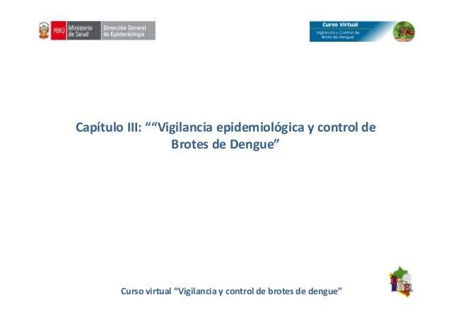 """Capítulo III: """"""""Vigilancia epidemiológica y control de Brotes de Dengue"""" Curso virtual """"Vigilancia y control de brotes de ..."""