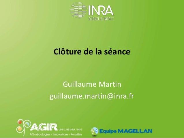 Equipe MAGELLAN Clôture de la séance Guillaume Martin guillaume.martin@inra.fr