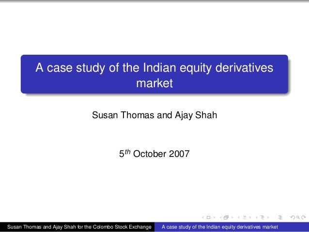A case study of the Indian equity derivatives                             market                                 Susan Tho...