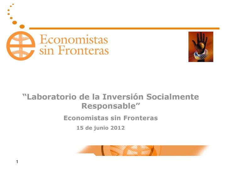 """""""Laboratorio de la Inversión Socialmente                 Responsable""""             Economistas sin Fronteras               ..."""
