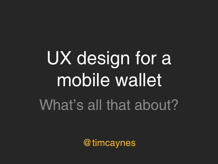 UX design for a mobile wallet    @timcaynes