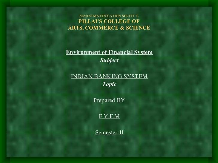MAHATMA EDUCATION SOCITY'S PILLAI'S COLLEGE OF ARTS, COMMERCE & SCIENCE <ul><li>Environment of Financial System </li></ul>...