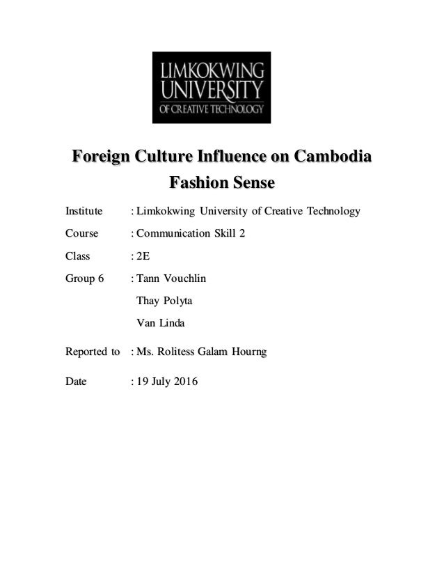 Foreign Culture Influence on Cambodia Fashion Sense Institute : Limkokwing University of Creative Technology Course : Comm...