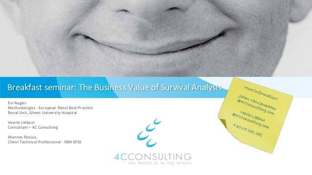 Breakfast seminar: The Business Value of Survival Analysis Evi Nagler Methodologist - European Renal Best Practice Renal U...