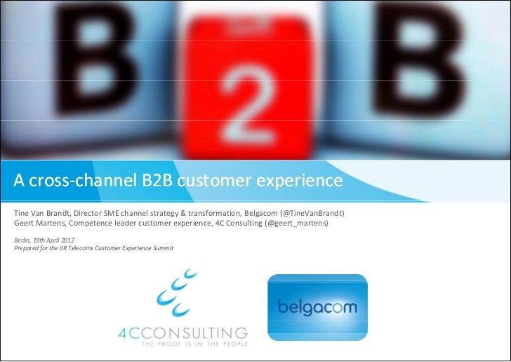 Across‐channel B2Bcustomer experienceTineVanBrandt,DirectorSMEchannelstrategy &transformation,Belgacom (@TineVan...