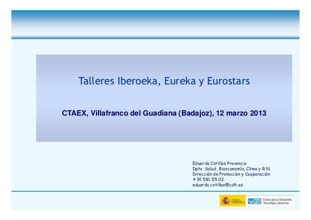Talleres Iberoeka, Eureka y EurostarsCTAEX, Villafranco del Guadiana (Badajoz), 12 marzo 2013                             ...