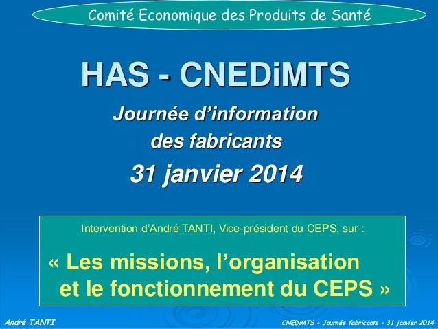 Comité Economique des Produits de Santé  HAS - CNEDiMTS Journée d'information des fabricants  31 janvier 2014 Intervention...