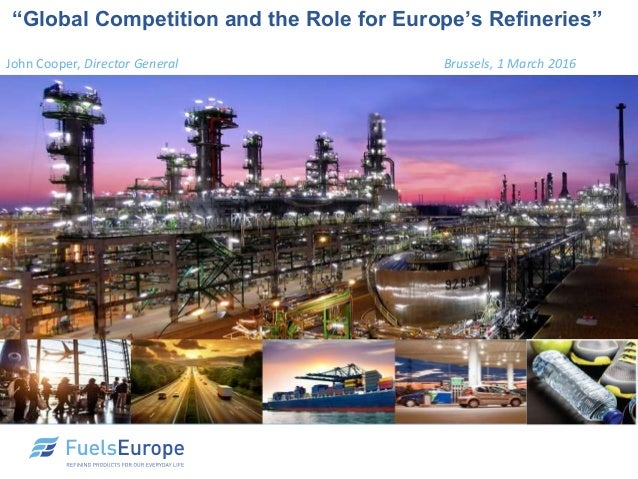 "John Cooper, Director General Brussels, 1 March 2016 ""Global Competition and the Role for Europe's Refineries"""