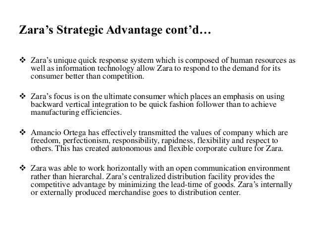 Zara's Strategic Advantage cont'd…  Zara's unique quick response system which is composed of human resources as well as i...