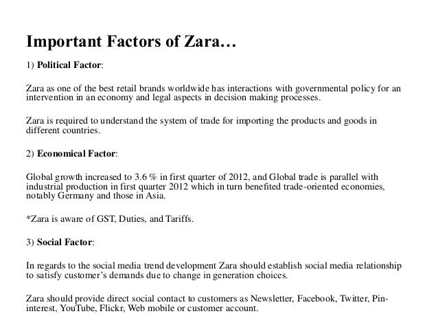 Important Factors of Zara… 1) Political Factor: Zara as one of the best retail brands worldwide has interactions with gove...