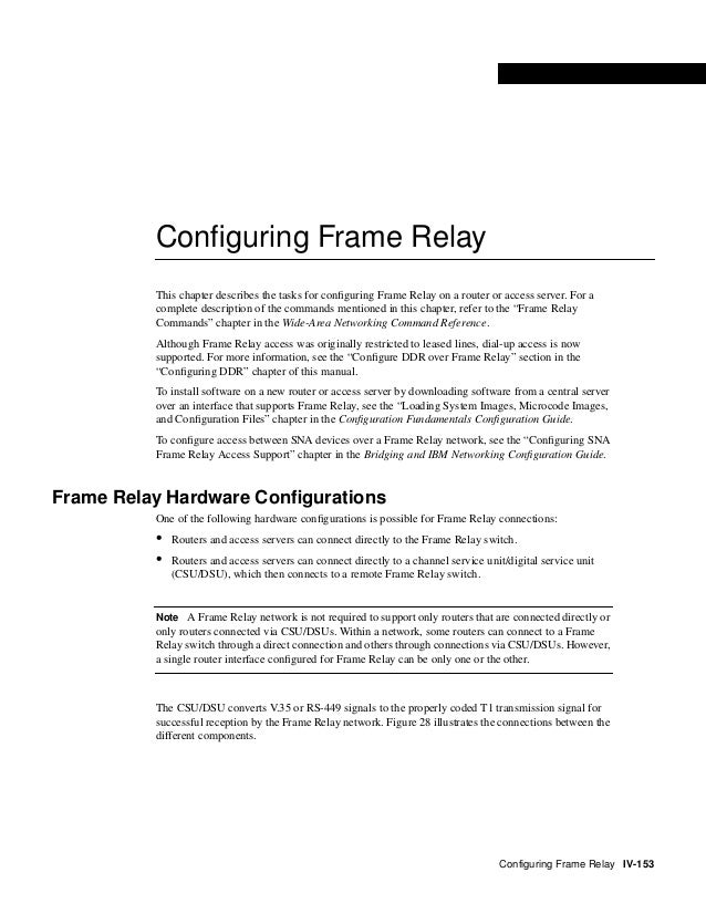 Configuring Frame Relay IV-153 FINAL DRAFT CISCO CONFIDENTIAL Configuring Frame Relay This chapter describes the tasks for ...