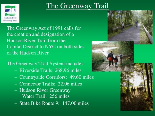 The Greenway Trail The Greenway Act of 1991 calls for the creation and designation of a Hudson River Trail from the Capita...