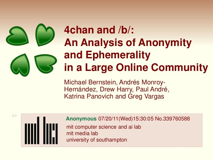 4chan and /b/:An Analysis of Anonymityand Ephemerality in a Large Online Community<br />Michael Bernstein, Andrés Monroy-H...