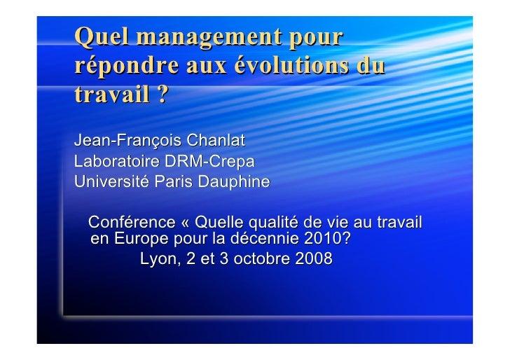 Quel management pour répondre aux évolutions du travail ? Jean-François Chanlat Laboratoire DRM-Crepa Université Paris Dau...