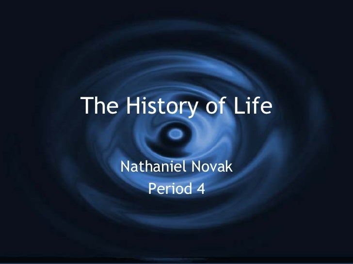 The History of Life Nathaniel Novak Period 4
